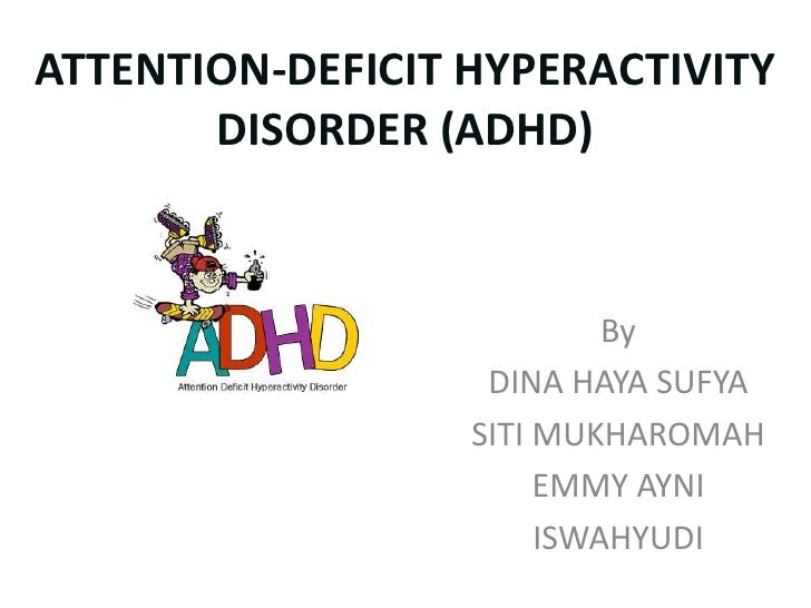 ATTENTION-DEFICIT HYPERACTIVITY       DISORDER (ADHD)                           By                   DINA HAYA SUFYA      ...