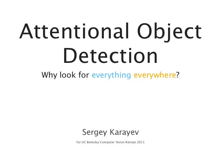 Attentional Object    Detection  Why look for everything everywhere?             Sergey Karayev          for UC Berkeley C...