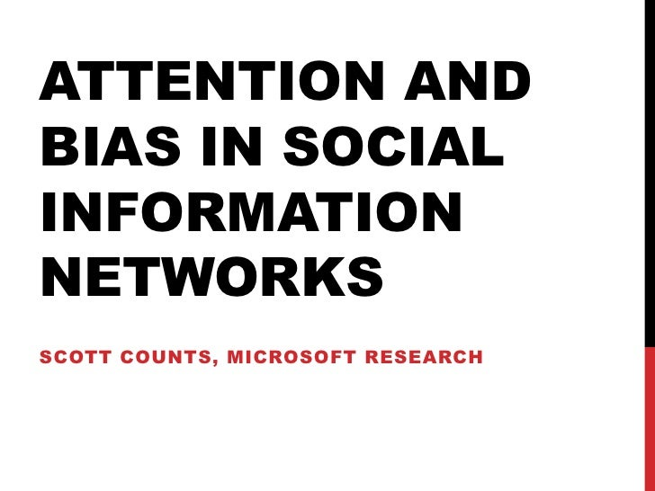 Attention and bias in social information networks<br />Scott counts, microsoft research<br />