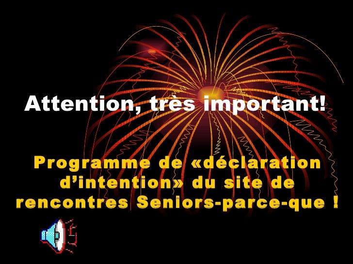 Attention, très important! Programme de «déclaration d'intention» du site de rencontres Seniors-parce-que !