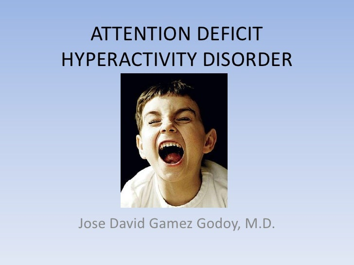 ATTENTION DEFICITHYPERACTIVITY DISORDER<br />Jose David Gamez Godoy, M.D.<br />