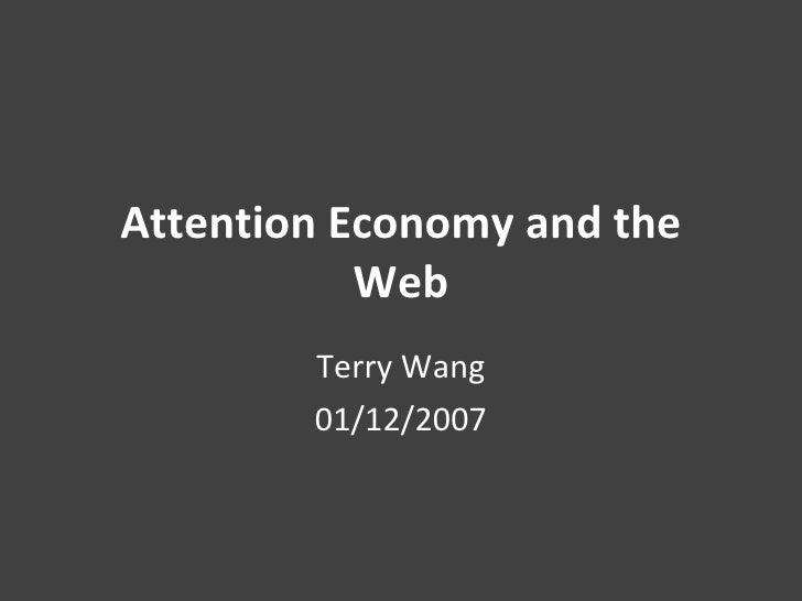 Attention Economy and the Web Terry Wang 01/12/2007