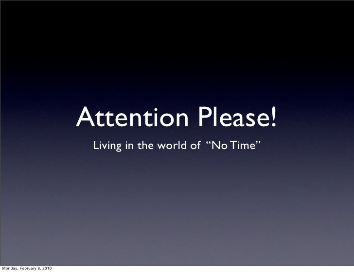 """Attention Please!                             Living in the world of """"No Time""""     Monday, February 8, 2010"""