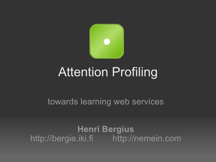 Attention Profiling      towards learning web services                 Henri Bergius http://bergie.iki.fi  http://nemein.c...