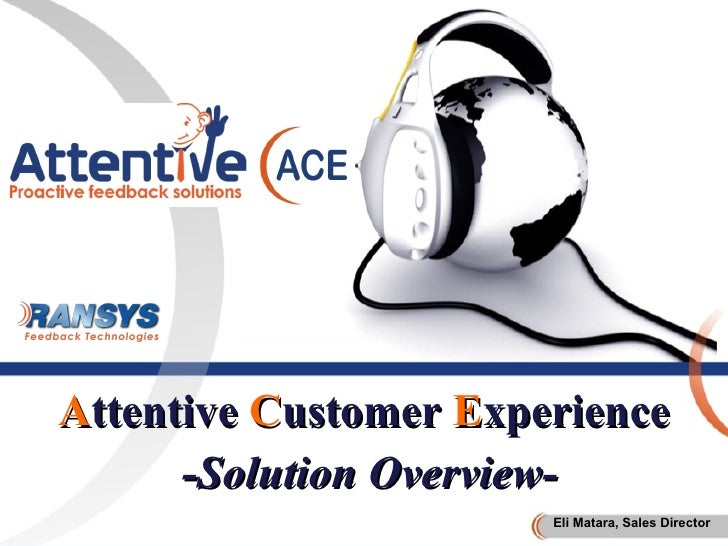 Attentive Customer Experience       -Solution Overview-                        Eli Matara, Sales Director