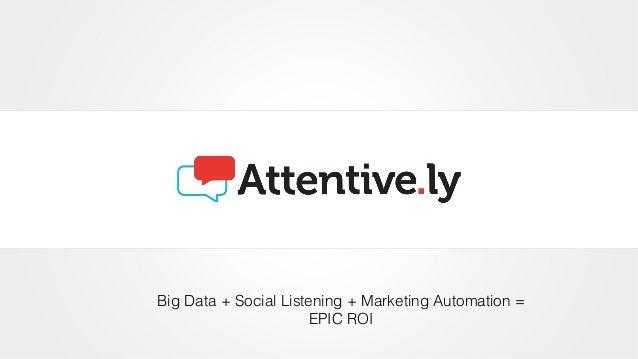 Big Data + Social Listening + Marketing Automation = EPIC ROI