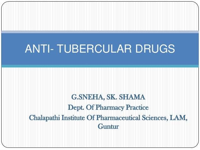 ANTI- TUBERCULAR DRUGS  G.SNEHA, SK. SHAMA Dept. Of Pharmacy Practice Chalapathi Institute Of Pharmaceutical Sciences, LAM...