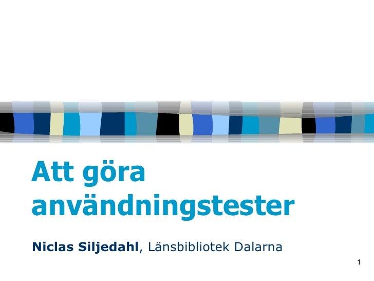 Att göra användningstester Niclas Siljedahl , Länsbibliotek Dalarna