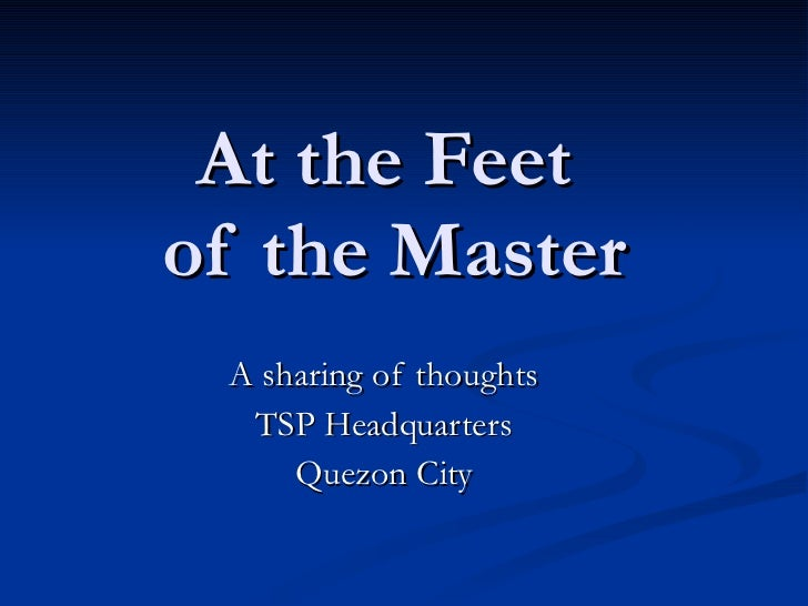 At the Feet  of the Master A sharing of thoughts TSP Headquarters Quezon City
