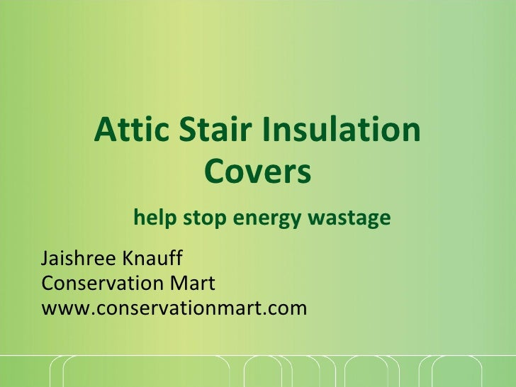 Attic Stair Insulation Covers   help stop energy wastage Jaishree Knauff Conservation Mart www.conservationmart.com