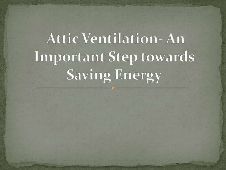 Attic Ventilation- An Important Step towards Saving Energy<br />