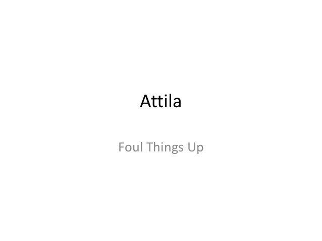 Attila Foul Things Up