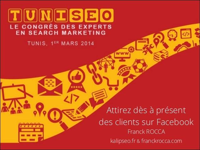 Attirez dès à présent des clients sur Facebook Franck ROCCA kalipseo.fr & franckrocca.com