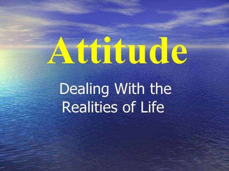 Attitude Dealing With the Realities of Life