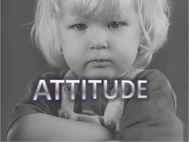 Attitude; the good the bad and the disgusting, and their remedies