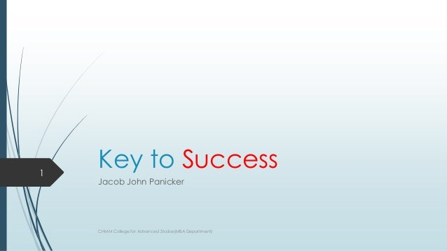 1  Key to Success Jacob John Panicker  CHMM College for Advanced Studies(MBA Department)