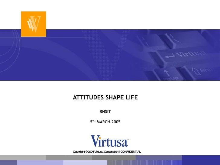 ATTITUDES SHAPE LIFE RNSIT 5 TH  MARCH 2005