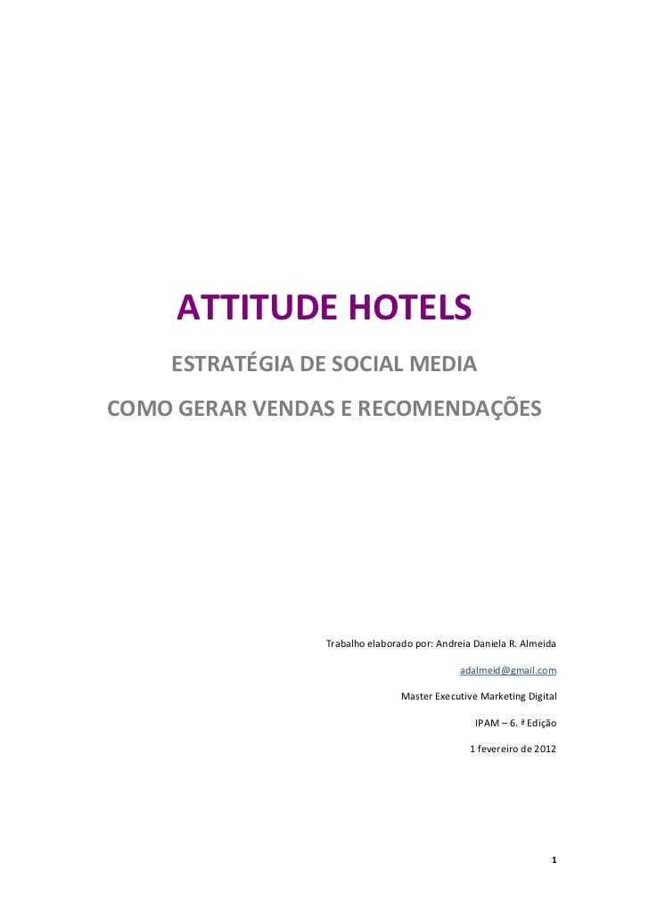 ATTITUDE HOTELS    ESTRATÉGIA DE SOCIAL MEDIACOMO GERAR VENDAS E RECOMENDAÇÕES                 Trabalho elaborado por: And...