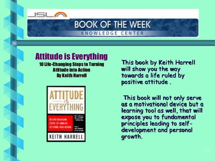 <ul><li>This book by Keith Harrell will show you the way towards a life ruled by positive attitude . </li></ul><ul><li>Thi...