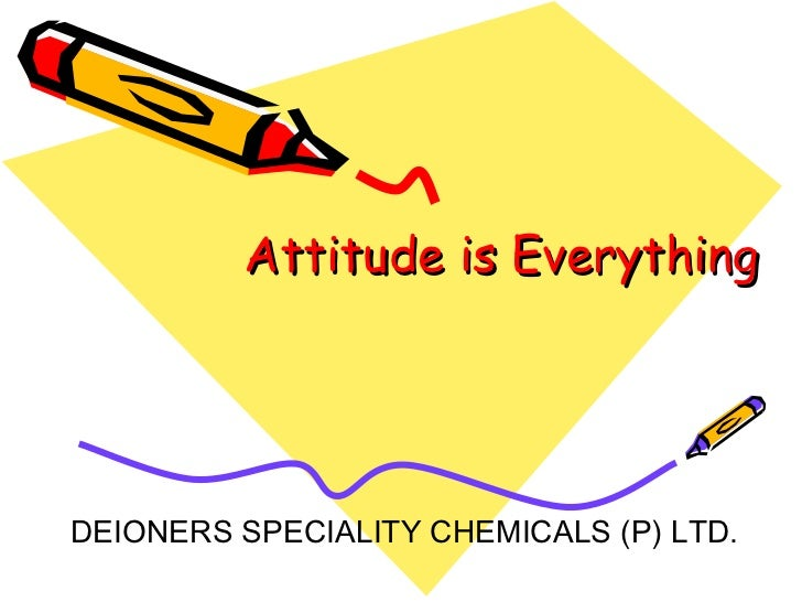 Attitude is Everything DEIONERS SPECIALITY CHEMICALS (P) LTD.
