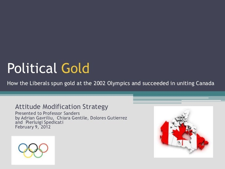 Political GoldHow the Liberals spun gold at the 2002 Olympics and succeeded in uniting Canada   Attitude Modification Stra...