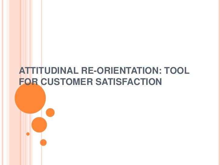 Attitudinal re-orientation tool for Customer Satisfaction