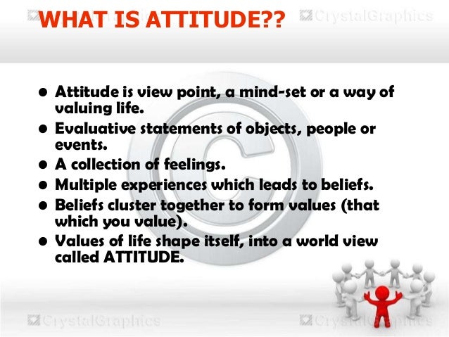 the attitudes and values on the As a leader, choose the values and the ethics that are most important to you, the values and ethics that you believe in and that define your character then live them visibly every day at work living your values is one of the most powerful tools available to you to help you lead and influence others.
