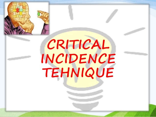 critical incident Introduction the term critical incident refers to a communication situation, which  the participants (or one participant) consider as problematic and confusing,.