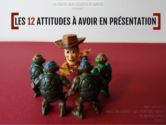 Les 12 attitudes à avoir en présentation