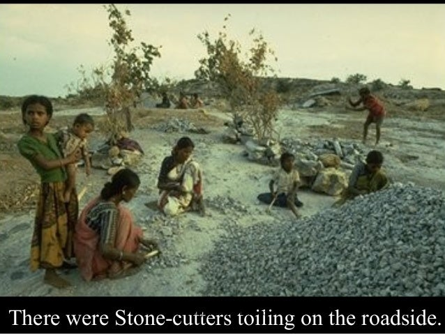 There were Stone-cutters toiling on the roadside. Babasabpatilfreepptmba.com  1
