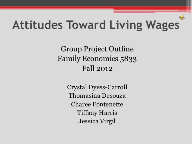 Attitudes Toward Living Wages        Group Project Outline       Family Economics 5833              Fall 2012         Crys...