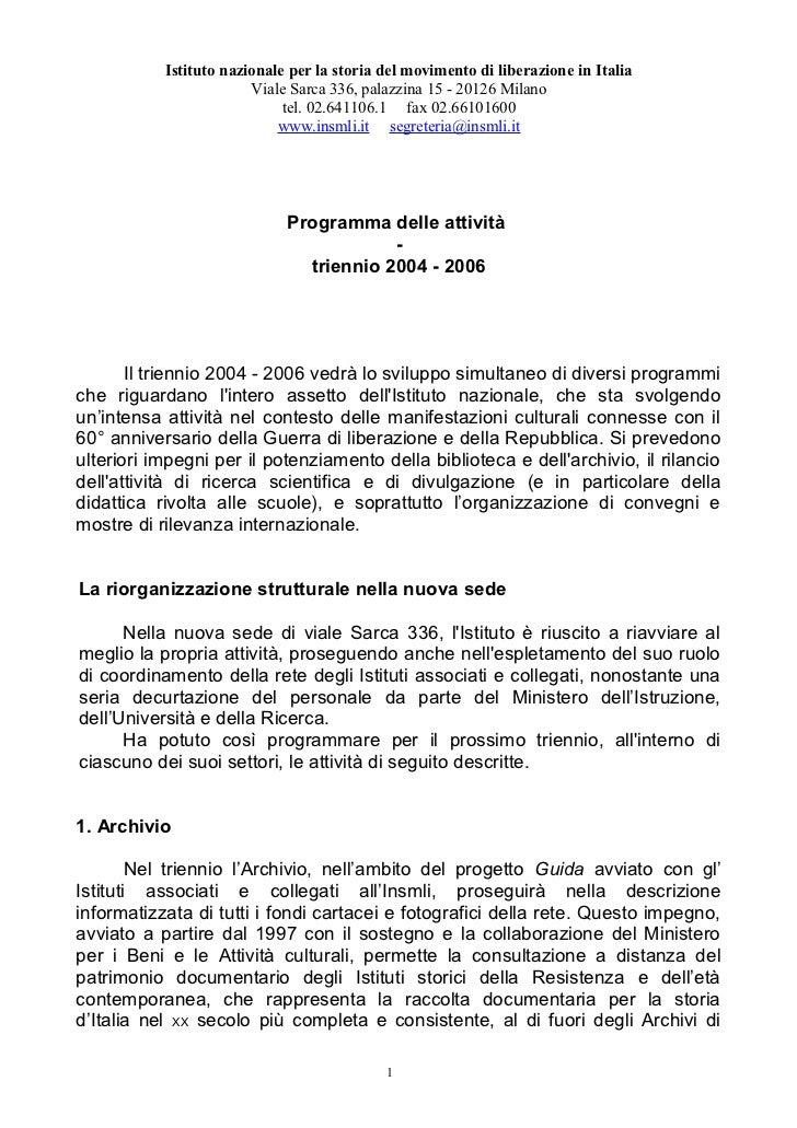 Istituto nazionale per la storia del movimento di liberazione in Italia                        Viale Sarca 336, palazzina ...