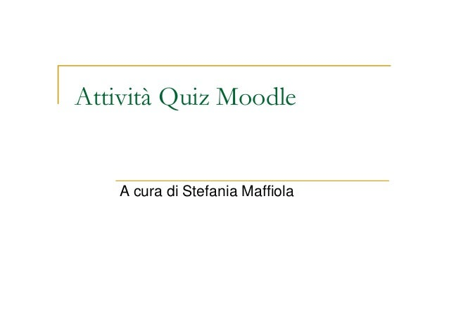 Attività Quiz Moodle  A cura di Stefania Maffiola