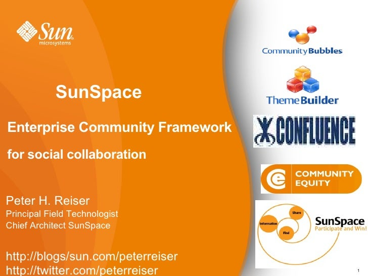 SunSpace   Enterprise Community Framework for social collaboration  Peter H. Reiser Principal Field Technologist Chief Arc...