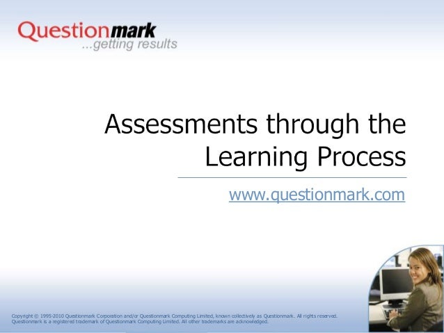 Assessments Through the Learning Process - A Questionmark Presentation