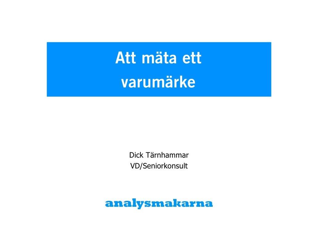 Att mäta ett varumärke Dick Tärnhammar VD/Seniorkonsult