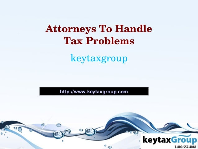 AttorneysToHandle   TaxProblems     keytaxgroup  http://www.keytaxgroup.com