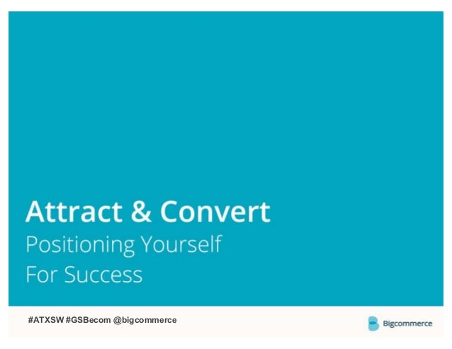 Attract & Convert: Positioning Your Startup for Success by Bigcommerce