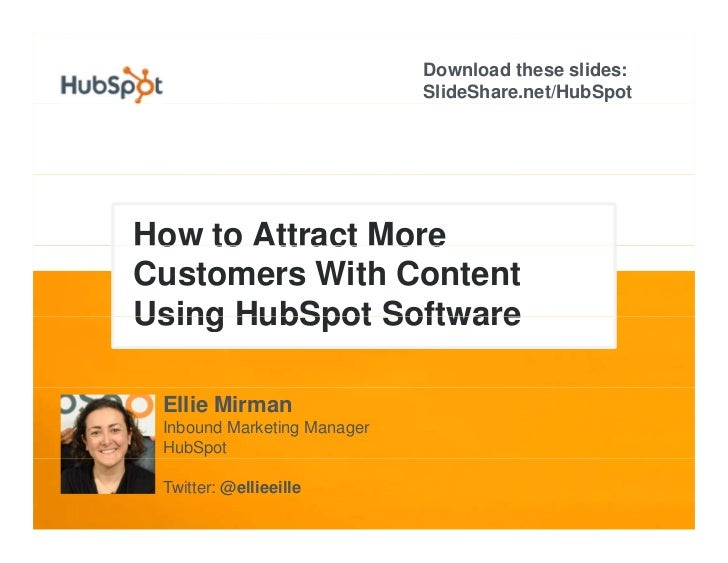 Download these slides:                              SlideShare.net/HubSpot     How to Attract More  o      tt act o e Cust...