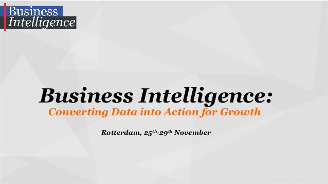 Business Intelligence: Converting Data into Action for Growth Rotterdam, 25th-29th November
