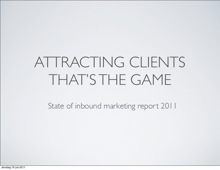 ATTRACTING CLIENTS                         THAT'S THE GAME                        State of inbound marketing report 2011di...