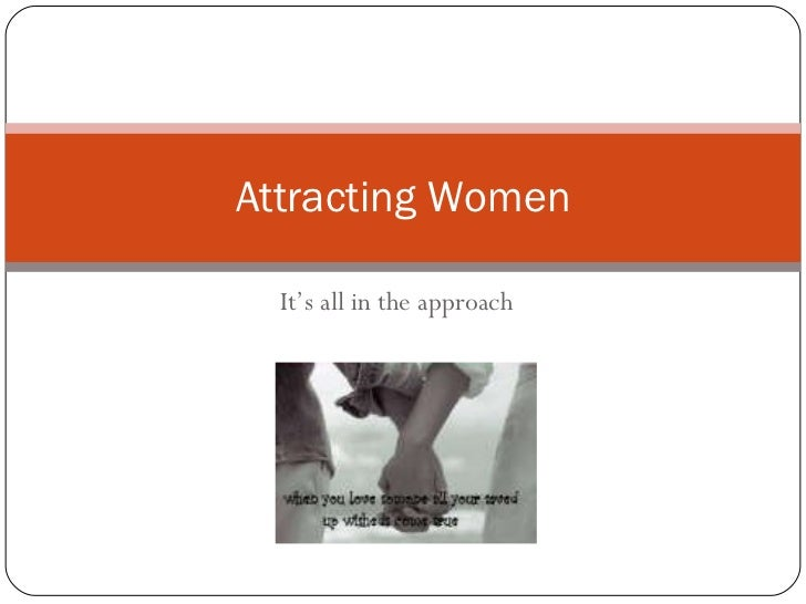 It's all in the approach Attracting Women