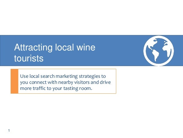 Attracting local wine tourists Use local search marketing strategies to you connect with nearby visitors and drive more tr...
