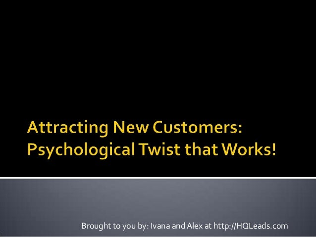Attracting New Customers: Psychological Twist that Works!