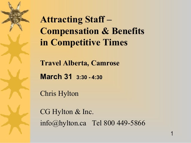 1Attracting Staff –Compensation & Benefitsin Competitive TimesChris HyltonCG Hylton & Inc.info@hylton.ca Tel 800 449-5866T...