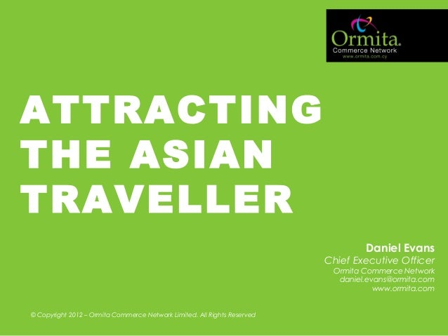MARKETING FOR FUTURE BUSINESS GROWTH ATTRACTING THE ASIAN TRAVELLER Daniel Evans Chief Executive Officer Ormita Commerce N...