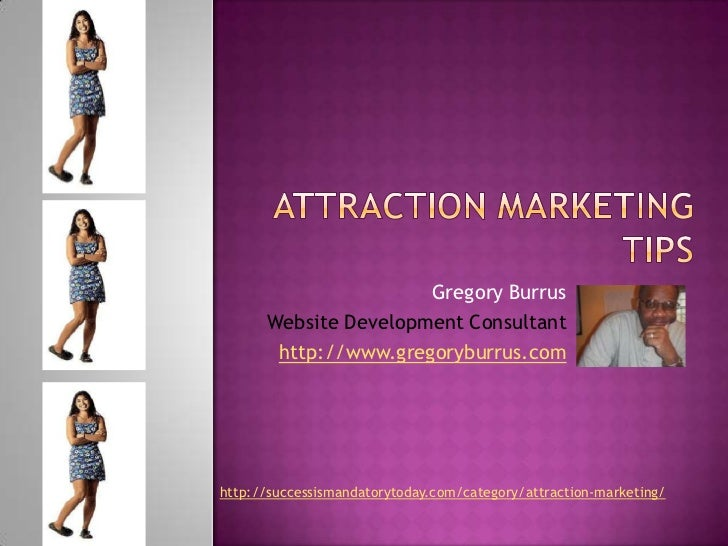 Attraction Marketing tips<br />Gregory Burrus<br />Website Development Consultant<br />http://www.gregoryburrus.com<br />h...
