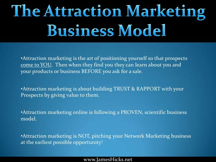 •Attraction marketing is the art of positioning yourself so that prospectscome to YOU. Then when they find you they can le...