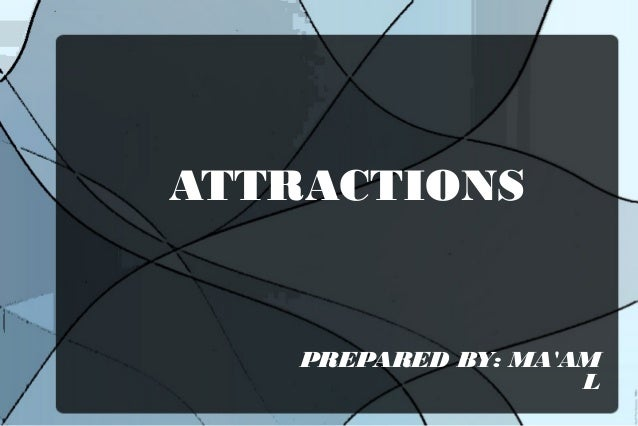 ATTRACTIONS  PREPARED BY: MA'AM L