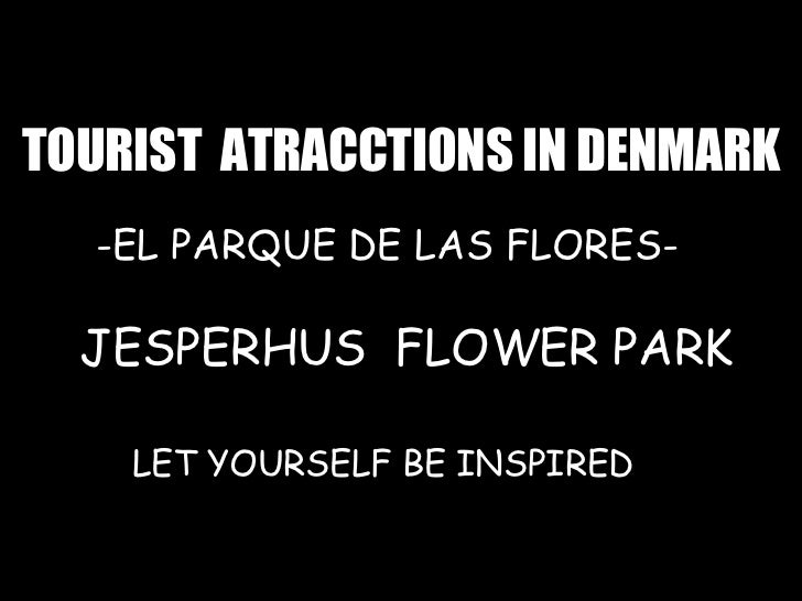 TOURIST  ATRACCTIONS IN DENMARK JESPERHUS  FLOWER PARK E -EL PARQUE DE LAS FLORES- LET YOURSELF BE INSPIRED
